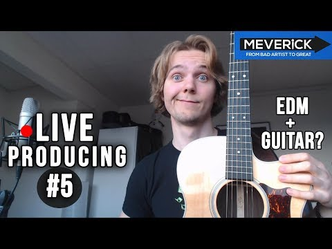 EDM + Guitar?? [Live Producing #5]