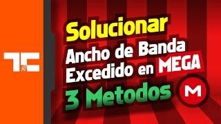 Solucionar Ancho de Banda Excedido en MEGA 3 Metodos