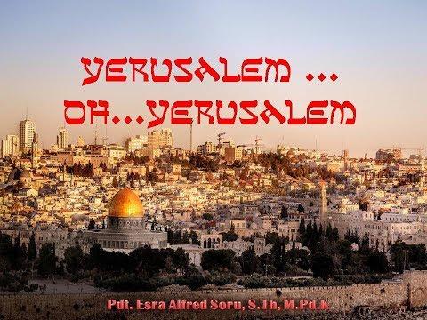 Pdt. Esra Alfred Soru :  YERUSALEM.... OH..... YERUSALEM !!!