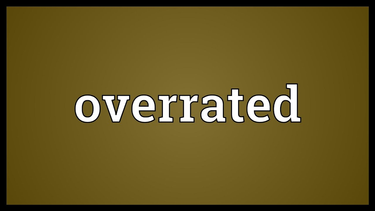 Overrated Meaning  YouTube