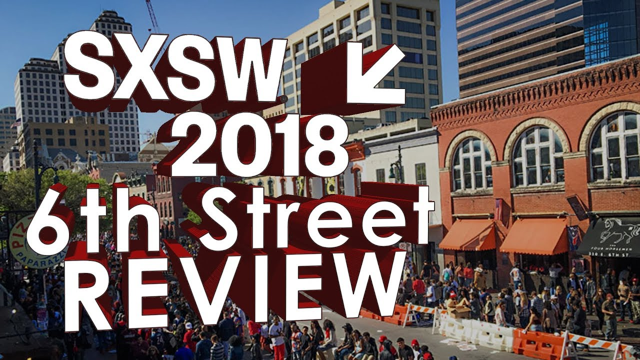SXSW 2018 Review - South By Southwest Festival on 6th Street