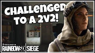 CHALLENGED to a 2v2! - Rainbow Six Siege