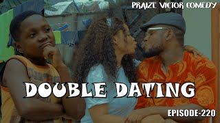 DOUBLE DATING episode220 (PRAIZE VICTOR COMEDY)