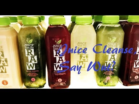 Juice From the Raw -Juice Cleanse, Say What?