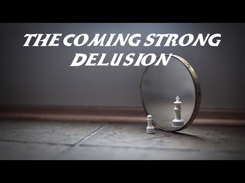 The Coming Strong Delusion - Full Teaching
