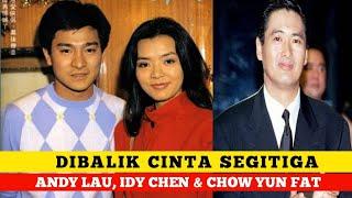 DIBALIK CINTA SEGITIGA ❤🔺ANDY LAU, IDY CHEN, CHOW YUN FAT