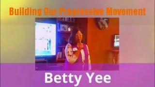 Betty Yee ~ Building Our Progressive Movement
