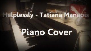 Helplessly - Tatiana Manaois - Piano Cover
