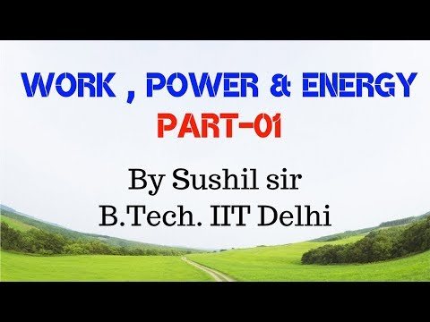 WORK POWER & ENERGY-1(INTRO) IIT PHYSICS  by Sushil sir (kota faculty, B.tech. IIT Delhi)
