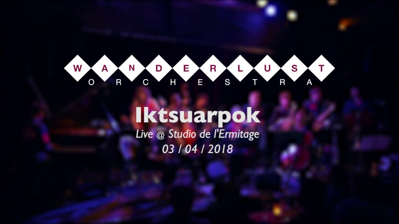 Wanderlust Orchestra - Iktsuarpok (live)