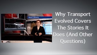 Why Transport Evolved Covers The Stories It Does (And Other Questions)