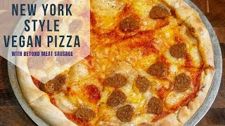New York Style Vegan Pizza | Beyond Meat Sausage | Quick, Easy & Affordable 🔥🍕🔥