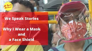 We Speak Stories Why I Wear a Mask AND a Face Shield