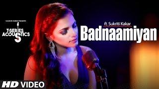 Badnaamiyan Acoustics   Hate Story IV   Sukriti Kakar   Latest Song 2018
