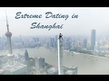 Extreme Dating in Shanghai