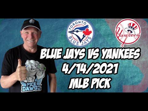 New York Yankees at Toronto Blue Jays 4/14/21 MLB Pick and Prediction MLB Tips Betting Pick