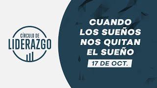 Cuando los sueños nos quitan el sueño. | Círculo de Liderazgo | Pastor Gonzalo Chamorro