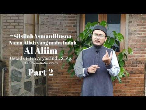 #SerialAsmaulHusna Nama Allah Al Aliim (Part1) - Ustadz Fitra Aryasandi, S.Ag. Hafidzohulloh
