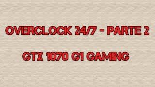 Overclock 24/7 para Gigabyte GTX 1070 G1 Gaming - Parte 2 (GPU OC)