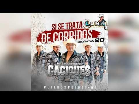 Si Se Trata De Corridos Cd Mix Caciques De San Luis Potosi Al Estilo Dj Luna 2020