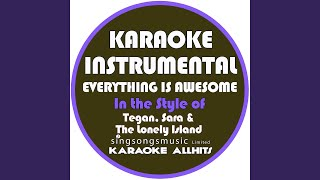 Everything Is Awesome (In the Style of Tegan & Sara & The Lonely Island) (Karaoke Instrumental...