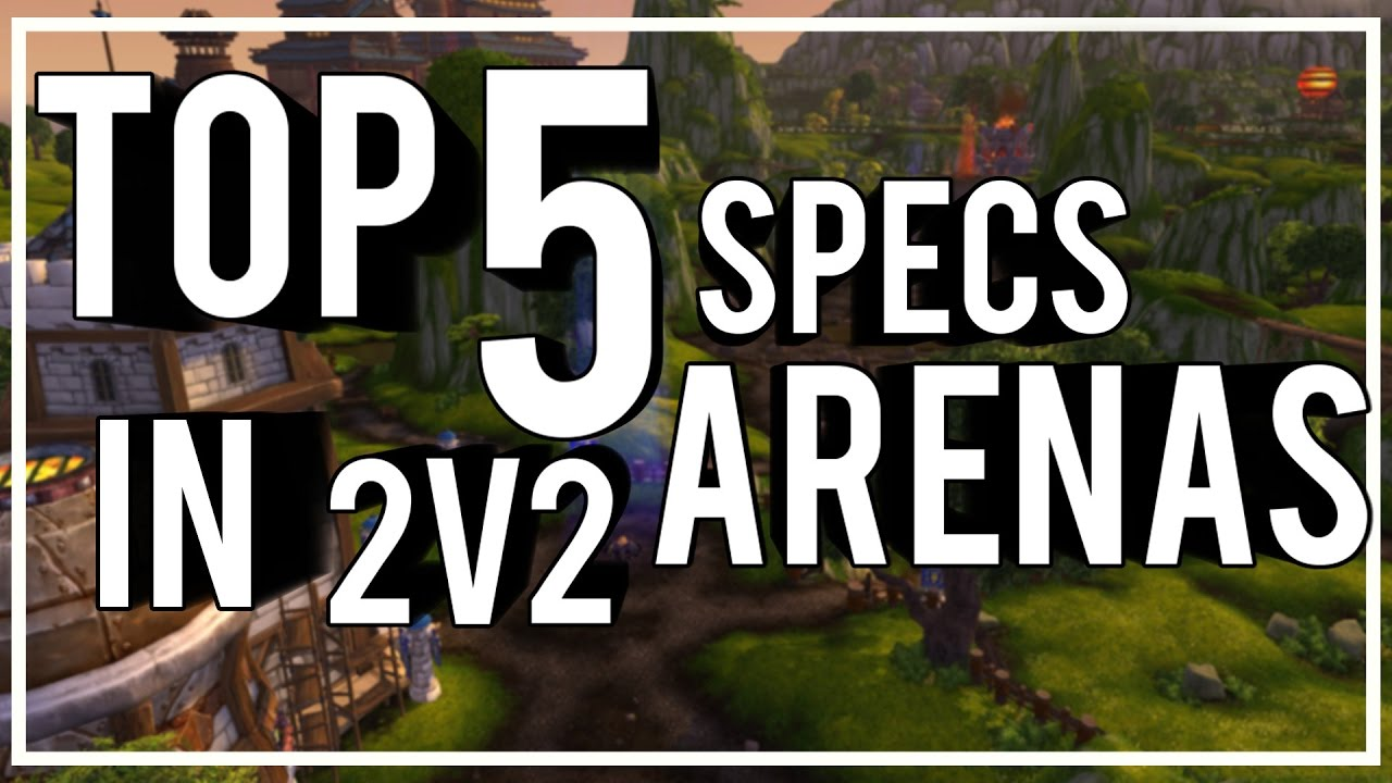 Top 5 Best Dps Specs For 2v2 Arenas Wow Pvp Legion 7 1 Youtube