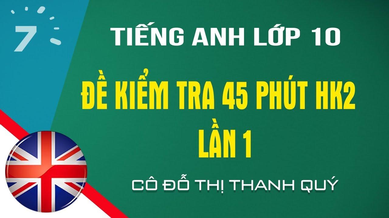 HD giải đề kiểm tra 45 phút HK2 Tiếng Anh lớp 10 Lần 1|HỌC247