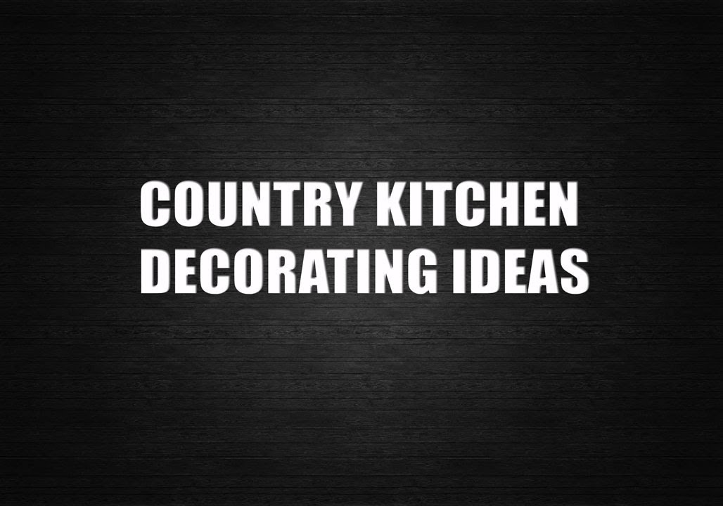 Country kitchen decorating ideas youtube for Kitchen decorating ideas youtube