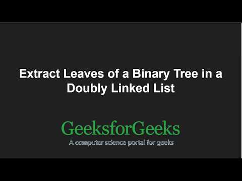 Extract Leaves of a Binary Tree in a Doubly Linked List   GeeksforGeeks