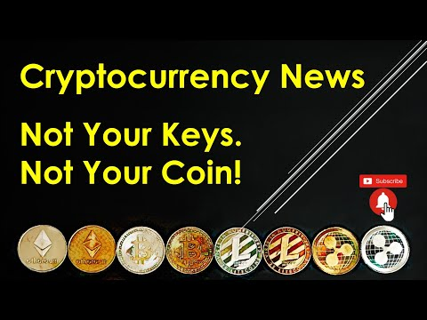 Cryptocurrency News - Not Your Keys. Not Your Coin!