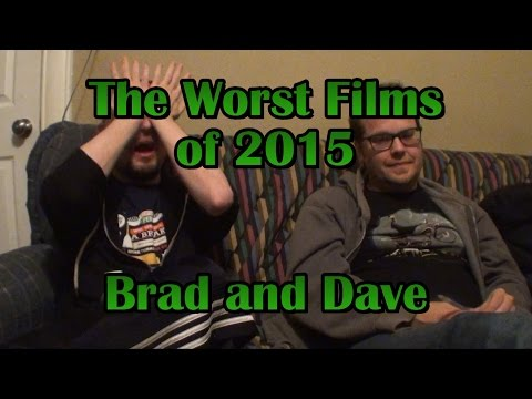 The Worst Films of 2015 (Brad and Dave Edition)