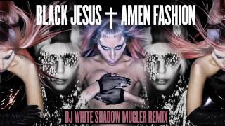 Lady Gaga - Black Jesus † Amen Fashion (DJ White Shadow Mugler Remix)