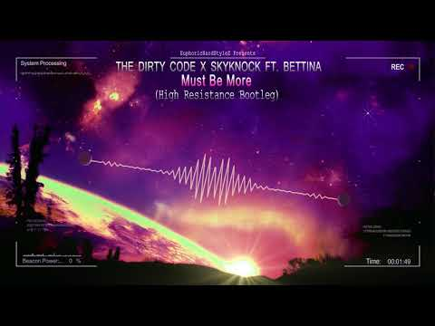 The Dirty Code x Skyknock ft. Bettina - Must Be More (High Resistance Bootleg) [HQ Free]