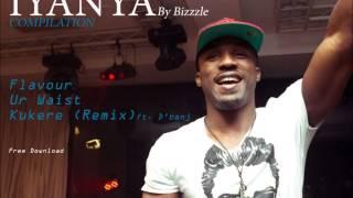 Iyanya Compilation (Flavour, Ur Waist & Kukere (Remix)) -- Bizzzle
