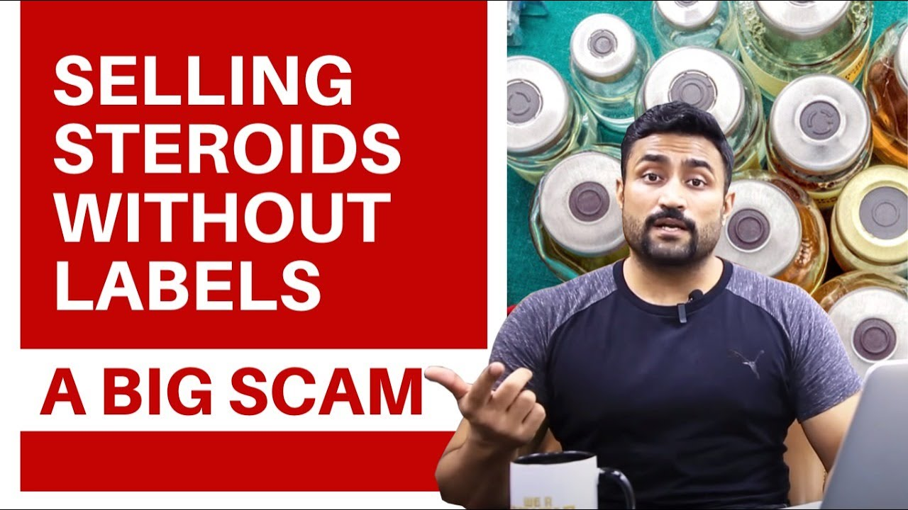 SELLING STEROIDS WITHOUT LABELS - A BIG SCAM