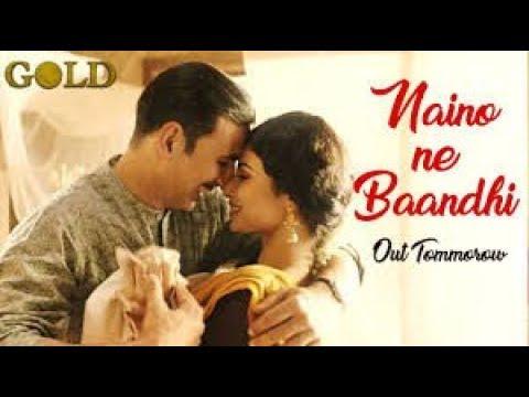 Naino Ne Baandhi lyrics | Gold | Akshay Kumar | Mouni Roy | Arko | Yasser Desai