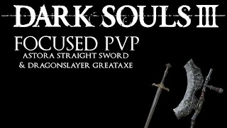 Dark Souls 3: Focused PvP #61 - Astora Straight Sword & Dragonslayer Greataxe