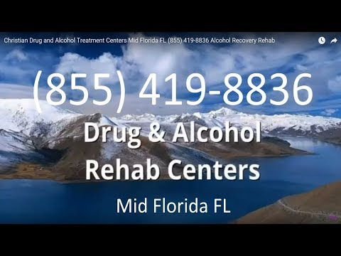 Christian Drug and Alcohol Treatment Centers Mid Florida FL (855) 419-8836 Alcohol Recovery Rehab