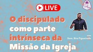 Live SAF - O Discipulado como parte intrínseca da Igreja - Sem. Bira Figueiredo
