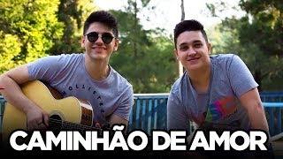 Baixar Caminhão de Amor - Matheus e Kauan (Cover Tulio e Gabriel)
