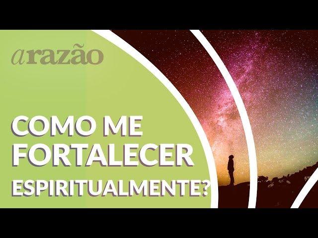 Como me fortalecer espiritualmente?  - Programa Razão Para Viver