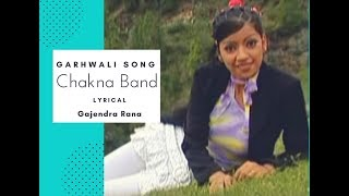 Chhakna Band Lyrics | Gajendra Rana | Garhwali Song 2017