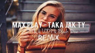 Max Play - Taką jak Ty (Tr!Fle & LOOP & Black Due REMIX) NOWOŚĆ DISCO POLO 2019