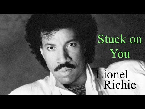 Lionel Richie, Stuck on You,  w lyrics
