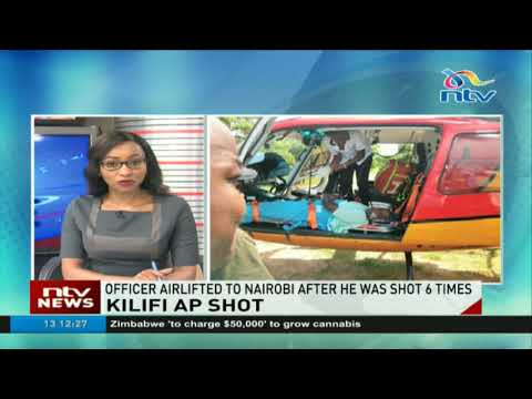 Kilifi AP airlifted to Nairobi after he was shot 6 times
