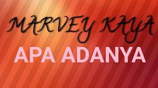 MARVEY KAYA - APA ADANYA - Cipt : YANI MAHAKENA