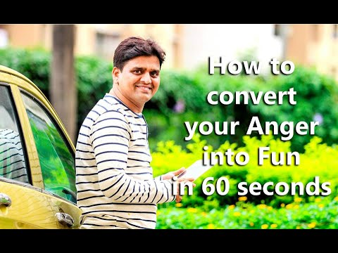 How to convert your Anger into Fun In 60 seconds