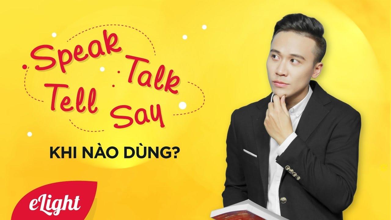 Chỉnh lỗi tiếng anh: Say - tell - speak - talk khi nào dùng? [Ngữ pháp tiếng Anh cơ bản #18]