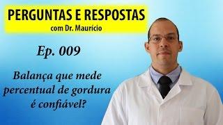 Balança que mede percentual de gordura é confiável? - Perguntas e respostas com Dr Mauricio Ep 009