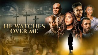 He Watches Over Me (2018) | Full Movie | Thomas Mikal Ford | Golden Brooks | Orlando Eric Street |